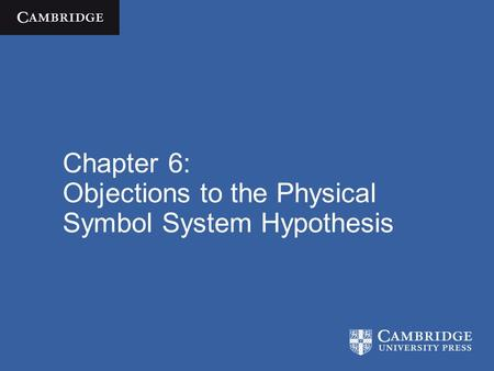 Chapter 6: Objections to the Physical Symbol System Hypothesis.