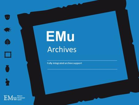 EMu Archives Fully integrated archive support. History 2005 – Whitworth Art Gallery … the early adopters Photograph taken from the balcony of the residents'