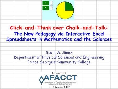 Click-and-Think over Chalk-and-Talk: The New Pedagogy via Interactive Excel Spreadsheets in Mathematics and the Sciences Scott A. Sinex Department of Physical.
