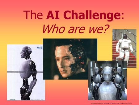 The AI Challenge: Who are we? Images Copyright Twentieth Century Fox, Paramount, Sony;