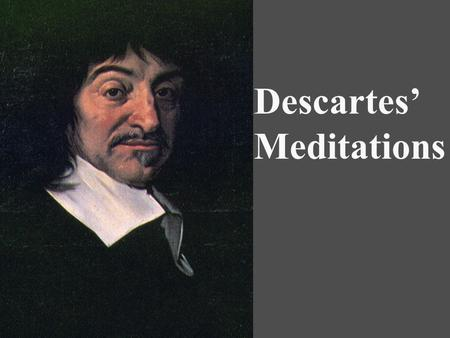 Descartes' Meditations. Descartes' Meditations I exist (as a thinking thing) God exists C & D perceptions are accurate ?