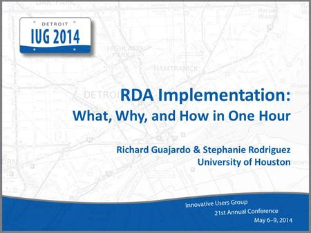 RDA Implementation: What, Why, and How in One Hour Richard Guajardo & Stephanie Rodriguez University of Houston.