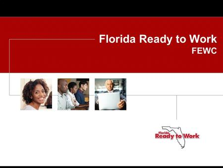 Florida Ready to Work FEWC. Florida Ready to Work.