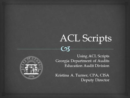 ACL Scripts Using ACL Scripts Georgia Department of Audits