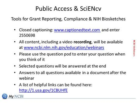 NCBI Webinars Closed captioning: www.captionedtext.com and enter 2550698www.captionedtext.com All content, including a video recording, will be available.