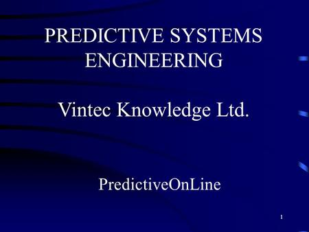 1 PredictiveOnLine PREDICTIVE SYSTEMS ENGINEERING Vintec Knowledge Ltd.