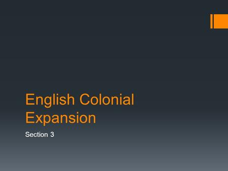 English Colonial Expansion Section 3.  After Columbus sails from Spain in 1492, King Henry VII of England enters contest for American colonies.  John.