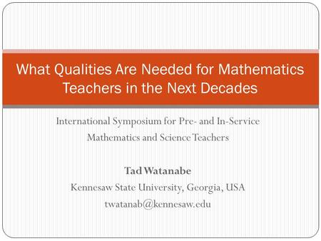 International Symposium for Pre- and In-Service Mathematics and Science Teachers Tad Watanabe Kennesaw State University, Georgia, USA