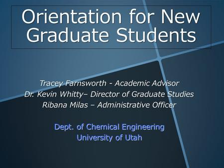 Orientation for New Graduate Students Tracey Farnsworth - Academic Advisor Dr. Kevin Whitty– Director of Graduate Studies Ribana Milas – Administrative.