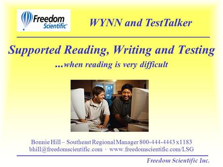 Supported Reading, Writing and Testing... when reading is very difficult Bonnie Hill – Southeast Regional Manager 800-444-4443 x1183