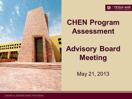 CHEMICAL ENGINEERING PROGRAM CHEN Program Assessment Advisory Board Meeting May 21, 2013.