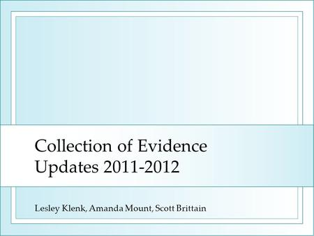 Collection of Evidence Updates 2011-2012 Lesley Klenk, Amanda Mount, Scott Brittain.