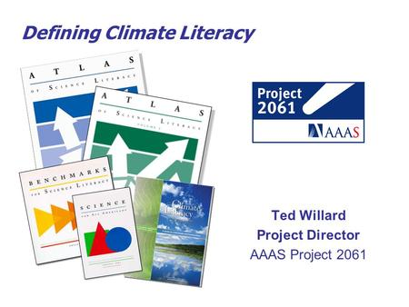 Defining Climate Literacy Ted Willard Project Director AAAS Project 2061.