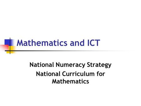 Mathematics and ICT National Numeracy Strategy National Curriculum for Mathematics.