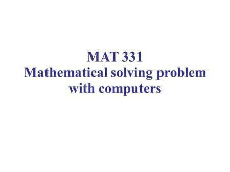MAT 331 Mathematical solving problem with computers.