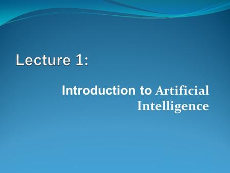 Introduction to Artificial Intelligence. Content Definition of AI Typical AI problems Practical impact of AI Approaches of AI Limits of AI Brief history.