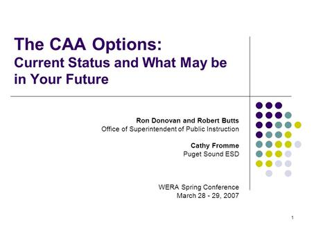 1 The CAA Options: Current Status and What May be in Your Future Ron Donovan and Robert Butts Office of Superintendent of Public Instruction Cathy Fromme.