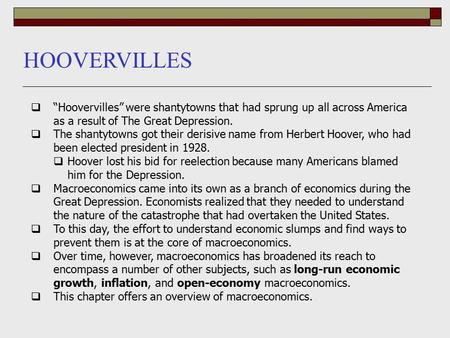 "HOOVERVILLES  ""Hoovervilles"" were shantytowns that had sprung up all across America as a result of The Great Depression.  The shantytowns got their derisive."