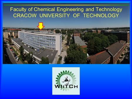 Faculty of Chemical Engineering and Technology CRACOW UNIVERSITY OF TECHNOLOGY.