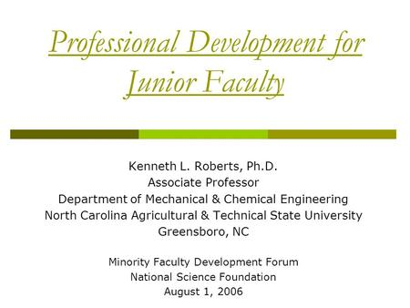 Professional Development for Junior Faculty Kenneth L. Roberts, Ph.D. Associate Professor Department of Mechanical & Chemical Engineering North Carolina.