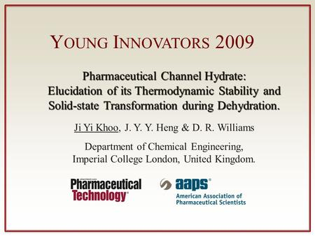 Y OUNG I NNOVATORS 2009 Pharmaceutical Channel Hydrate: Elucidation of its Thermodynamic Stability and Solid-state Transformation during Dehydration. Ji.