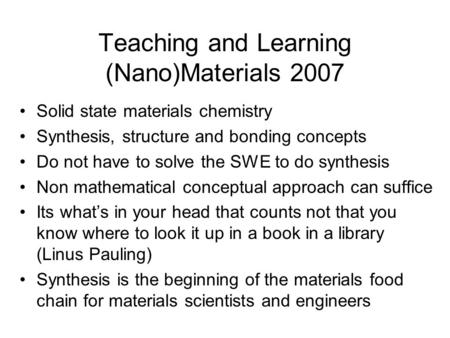 Teaching and Learning (Nano)Materials 2007 Solid state materials chemistry Synthesis, structure and bonding concepts Do not have to solve the SWE to do.