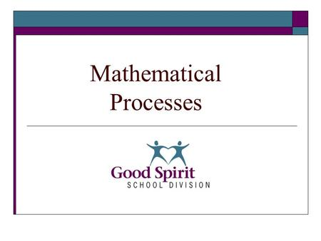 Mathematical Processes. 2 What We are Learning Today Mathematical Processes What are they? How do we teach through these processes? How do students learn.