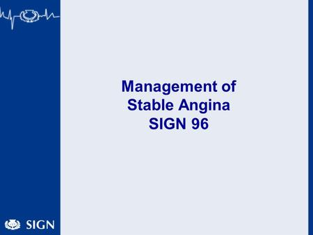 Management of Stable Angina SIGN 96. Angina Patient Journey Diagnosis and Assessment Pharmacological management Interventional cardiology and cardiac.
