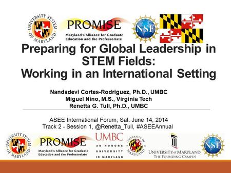 Preparing for Global Leadership in STEM Fields: Working in an International Setting Nandadevi Cortes-Rodriguez, Ph.D., UMBC Miguel Nino, M.S., Virginia.