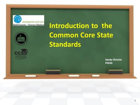 Introduction to the Common Core State Standards Sandy Christie PSESD 1.