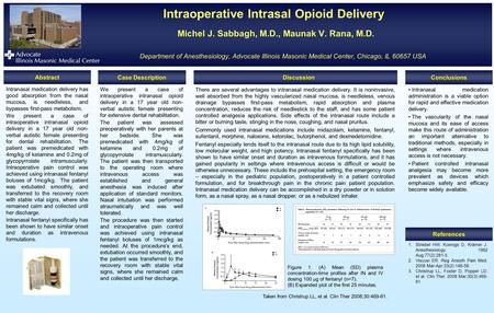 Michel J. Sabbagh, M.D., Maunak V. Rana, M.D. Intraoperative Intrasal Opioid Delivery Michel J. Sabbagh, M.D., Maunak V. Rana, M.D. Department of Anesthesiology,