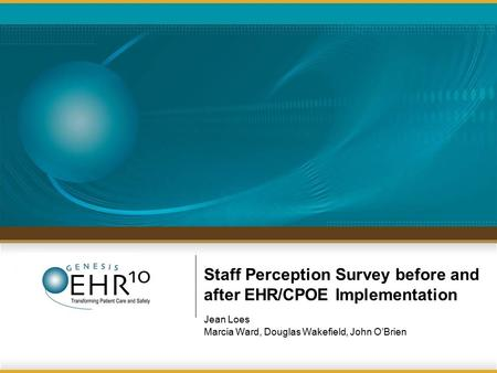 Staff Perception Survey before and after EHR/CPOE Implementation Jean Loes Marcia Ward, Douglas Wakefield, John O'Brien.