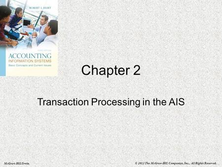 McGraw-Hill/Irwin © 2013 The McGraw-Hill Companies, Inc., All Rights Reserved. Chapter 2 Transaction Processing in the AIS.