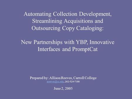 Automating Collection Development, Streamlining Acquisitions and Outsourcing Copy Cataloging: New Partnerships with YBP, Innovative Interfaces and PromptCat.