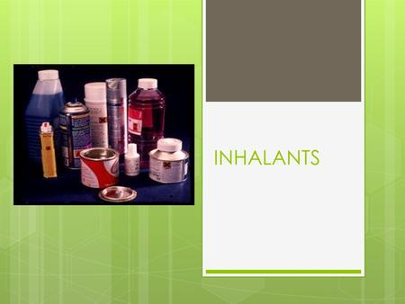 "INHALANTS. What is inhaling?  Breathing in vapors or gas to get high  Also called ""huffing"""