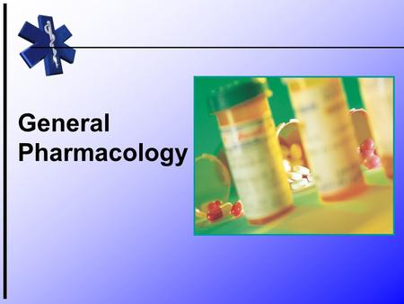 General Pharmacology. Pharmacology K ey Term The study of drugs, their sources, characteristics, and effects.