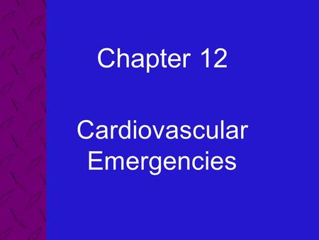 Chapter 12 Cardiovascular Emergencies. 12: Cardiovascular Emergencies Emergency Care and Transportation of the Sick and Injured, 8th Edition AAOS 2 Describe.