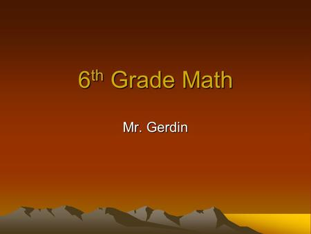 6 th Grade Math Mr. Gerdin. Experience Education: M.Ed Education (Loyola) BS Chemical Engineering (Wisconsin) Masters Engineering Management (Northwestern)