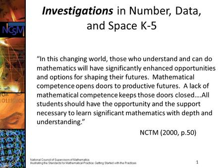 1 National Council of Supervisors of Mathematics Illustrating the Standards for Mathematical Practice: Getting Started with the Practices Investigations.