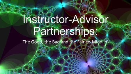 Instructor-Advisor Partnerships: The Good, the Bad and the Fair-to-Middlin'