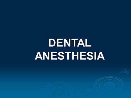 DENTAL ANESTHESIA.