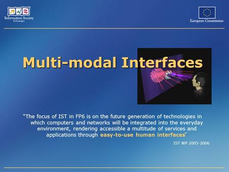 "Multi-modal Interfaces "" ""The focus of IST in FP6 is on the future generation of technologies in which computers and networks will be integrated into the."