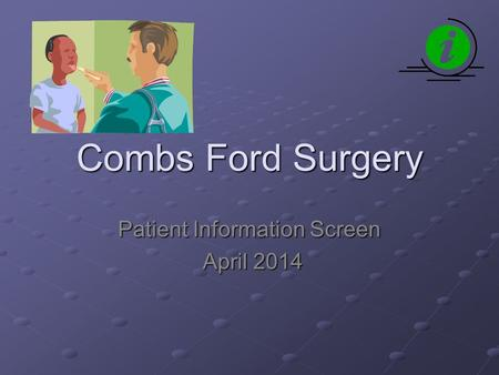 Combs Ford Surgery Patient Information Screen April 2014 April 2014.