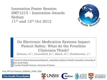 The Health Roundtable Do Electronic Medication Systems Impact Patient Safety: What do the Frontline Clinicians Think? Debono, D. 1, Greenfield, D. 1, Black,