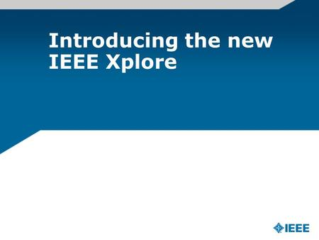Introducing the new IEEE Xplore. About the IEEE A not-for-profit society World's largest technical membership association with over 395,000 members in.