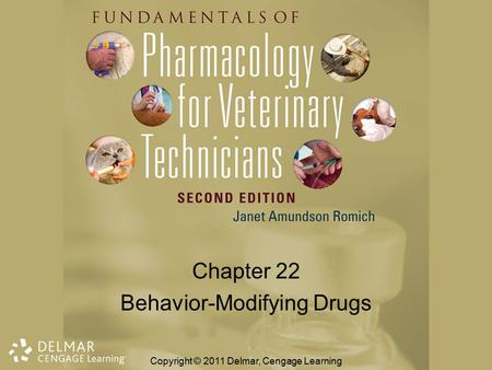 Chapter 22 Behavior-Modifying Drugs Copyright © 2011 Delmar, Cengage Learning.