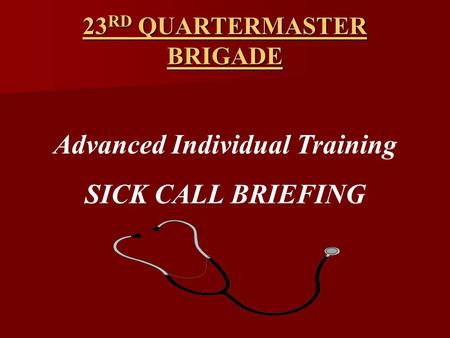 23 RD QUARTERMASTER BRIGADE Advanced Individual Training SICK CALL BRIEFING.
