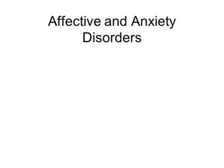 Affective and Anxiety Disorders. What are affective disorders? Disorders of mood found throughout history unipolar or major depression bipolar or manic.