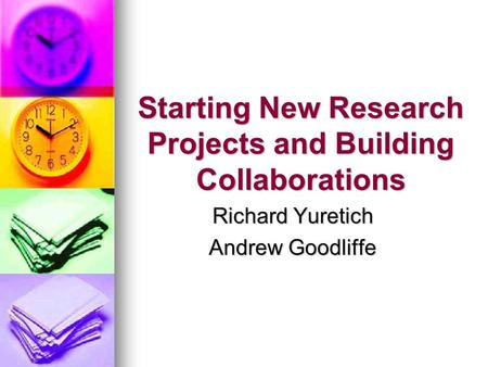 Starting New Research Projects and Building Collaborations Richard Yuretich Andrew Goodliffe.