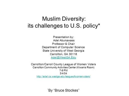 Muslim Diversity: its challenges to U.S. policy* Presentation by: Adel Abunawass Professor & Chair Department of Computer Science State University of West.